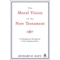 The Moral Vision of the New Testament: Contemporary Introduction to New Testament Ethics by Richard B. Hays, 9780567085696