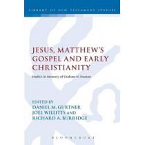 Jesus, Matthew's Gospel and Early Christianity: Studies in Memory of Graham N. Stanton by Daniel M. Gurtner, 9780567267832