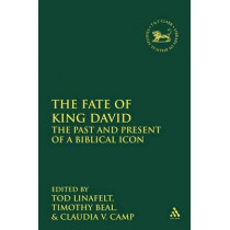 The Fate of King David: The Past and Present of a Biblical Icon by Tod Linafelt, 9780567434654