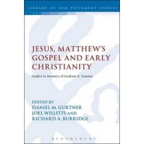 Jesus, Matthew's Gospel and Early Christianity: Studies in Memory of Graham N. Stanton by Richard A. Burridge, 9780567500854