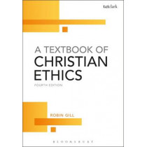 A Textbook of Christian Ethics by Robin Gill, 9780567595928