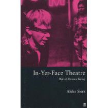 In-Yer-Face Theatre: British Drama Today by Aleks Sierz, 9780571200498