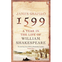1599: A Year in the Life of William Shakespeare by James Shapiro, 9780571214815