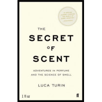 The Secret of Scent: Adventures in Perfume and the Science of Smell by Luca Turin, 9780571215386