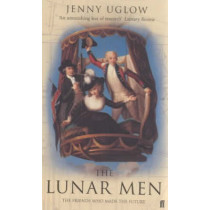 The Lunar Men: The Inventors of the Modern World 1730-1810 by Jenny Uglow, 9780571216109