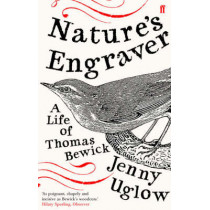 Nature's Engraver: A Life of Thomas Bewick by Jenny Uglow, 9780571223756