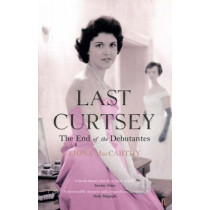 Last Curtsey: The End of the Debutantes by Fiona MacCarthy, 9780571228607