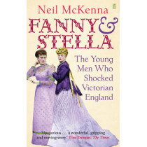Fanny and Stella: The Young Men Who Shocked Victorian England by Neil McKenna, 9780571231911