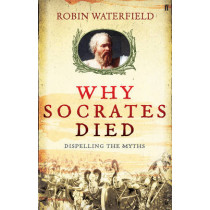 Why Socrates Died: Dispelling the Myths by Robin Waterfield, 9780571235506