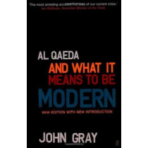 Al Qaeda and What It Means to be Modern by John Gray, 9780571238422