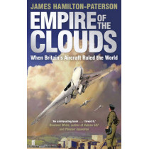 Empire of the Clouds: When Britain's Aircraft Ruled the World by James Hamilton-Paterson, 9780571247950