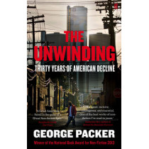 The Unwinding: Thirty Years of American Decline by George Packer, 9780571251292