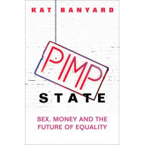Pimp State: Sex, Money and the Future of Equality by Kat Banyard, 9780571278220