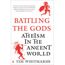 Battling the Gods: Atheism in the Ancient World by Tim Whitmarsh, 9780571279302