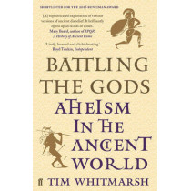 Battling the Gods: Atheism in the Ancient World by Tim Whitmarsh, 9780571279319