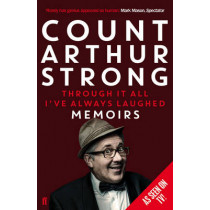 Through it All I've Always Laughed: Memoirs of Count Arthur Strong by Count Arthur Strong, 9780571303397