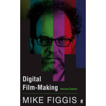 Digital Film-making Revised Edition by Mike Figgis, 9780571305032