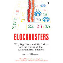 Blockbusters: Why Big Hits - and Big Risks - are the Future of the Entertainment Business by Anita Elberse, 9780571309221