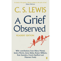 A Grief Observed Readers' Edition: With contributions from Hilary Mantel, Jessica Martin, Jenna Bailey, Rowan Williams, Kate Saunders, Francis Spufford and Maureen Freely by C. S. Lewis, 9780571310876