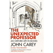 The Unexpected Professor: An Oxford Life in Books by John Carey, 9780571310937