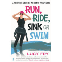 Run, Ride, Sink or Swim: A rookie's year in women's triathlon by Lucy Fry, 9780571313150