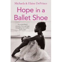 Hope in a Ballet Shoe: Orphaned by war, saved by ballet: an extraordinary true story by Michaela DePrince, 9780571314478