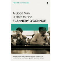 A Good Man is Hard to Find: Faber Modern Classics by Flannery O'Connor, 9780571322855