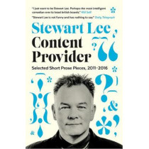 Content Provider: Selected Short Prose Pieces, 2011-2016 by Stewart Lee, 9780571329038
