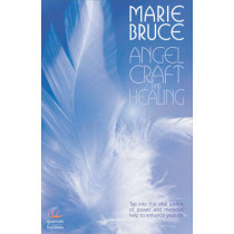 Angel Craft and Healing: Tap into This Source of Magical Assistance to Empower Your Life by Marie Bruce, 9780572033170