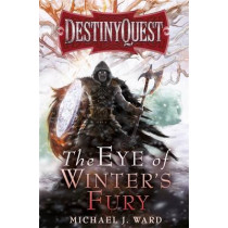 The Eye of Winter's Fury: Destiny Quest Book 3 by Michael J. Ward, 9780575095618