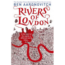 Rivers of London: The First Rivers of London novel by Ben Aaronovitch, 9780575097582
