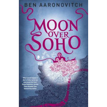 Moon Over Soho: The Second Rivers of London novel by Ben Aaronovitch, 9780575097629