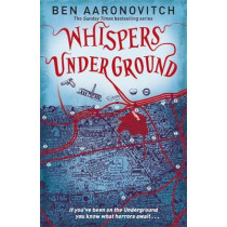 Whispers Under Ground: The Third Rivers of London novel by Ben Aaronovitch, 9780575097667