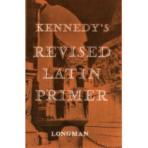 Kennedy's Revised Latin Primer Paper by Benjamin Hall Kennedy, 9780582362406