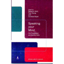 Speaking Your Mind: Oral Presentation and Seminar Skills by Rebecca Stott, 9780582382435
