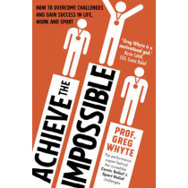 Achieve the Impossible by Greg Whyte, 9780593075166