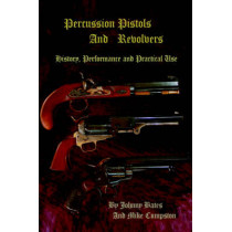 Percussion Pistols and Revolvers: History, Performance and Practical Use by Mike Cumpston, 9780595672752