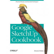 Google SketchUp Cookbook by Bonnie Roskes, 9780596155117