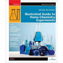 Illustrated Guide to Home Chemistry Experiments: All Lab, No Lecture by Dr. Robert Thompson, 9780596514921