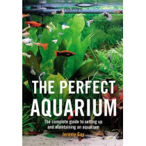 The Perfect Aquarium: The Complete Guide to Setting Up and Maintaining an Aquarium by Jeremy Gay, 9780600612162
