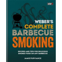 Weber's Complete BBQ Smoking: Recipes and tips for delicious smoked food on any barbecue by Jamie Purviance, 9780600635123