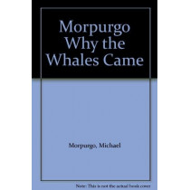 Michael Morpurgo Why the Whales Came by Michael Morpurgo, 9780603568350