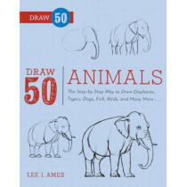 Draw 50 Animals: The Step-By-Step Way to Draw Elephants, Tigers, Dogs, Fish, Birds, and Many More... by Lee J Ames, 9780606264266