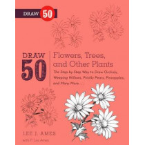 Draw 50 Flowers, Trees, and Other Plants: The Step-By-Step Way to Draw Orchids, Weeping Willows, Prickly Pears, Pineapples, and Many More... by Lee J Ames, 9780606264372