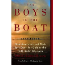 The Boys in the Boat: Nine Americans and Their Epic Quest for Gold at the 1936 Berlin Olympics: Nine Americans and Their Epic Quest for Gold at the 1936 Berlin Olympics by Daniel Brown, 9780606356725