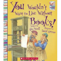 You Wouldn't Want to Live Without Books! by Professor Alex Woolf, 9780606367066