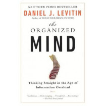 The Organized Mind: Thinking Straight in the Age of Information Overload by Professor Daniel J Levitin, 9780606368230
