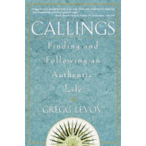 Callings: Finding and Following an Authentic Life by Gregg Levoy, 9780609803707