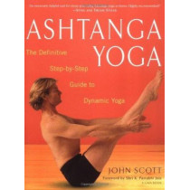 Ashtanga Yoga: The Definitive Step-by-Step Guide to Dynamic Yoga by John Scott, 9780609807866