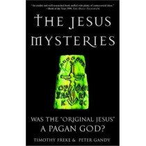 "The Jesus Mysteries: Was the ""Original Jesus"" a Pagan God? by Timothy Freke, 9780609807989"